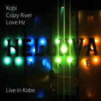Kobi / Crazy River / Love Hz - Live In Kobe