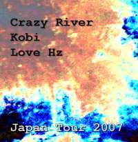 Crazy River / Kobi / Love Hz - Japan Tour 2007